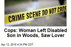 Cops: Woman Left Disabled Son in Woods, Saw Lover