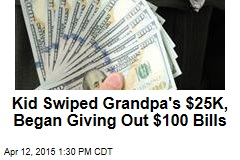 Kid Swiped Grandpa's $25K, Began Giving Out $100 Bills