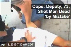 Cops: Deputy, 73, Shot Man Dead 'by Mistake'