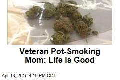 Veteran Pot-Smoking Mom: Life Is Good