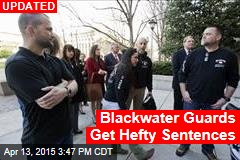 Blackwater Guards Get Hefty Sentences