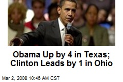 Obama Up by 4 in Texas; Clinton Leads by 1 in Ohio