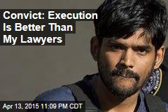 Convict: Execution Is Better Than My Lawyers