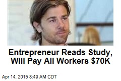Entrepreneur Reads Study, Will Pay All Workers $70K