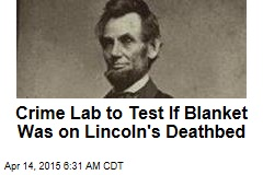Crime Lab to Test If Blanket Was on Lincoln's Deathbed