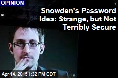 Snowden's Password Idea: Strange, but Not Terribly Secure