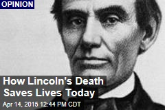 How Lincoln's Death Saves Lives Today