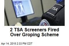 2 TSA Screeners Fired Over Groping Scheme