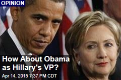 How About Obama as Hillary's VP?