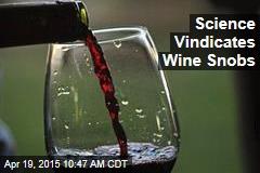 Science Vindicates Wine Snobs