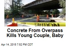 Concrete From Overpass Kills Young Couple, Baby