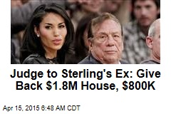 Judge to Sterling's Ex: Give Back $1.8M House, $800K