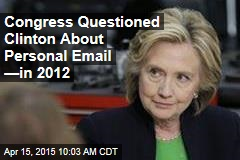 Congress Questioned Clinton About Personal Email —in 2012