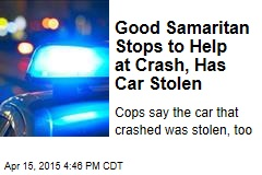 Good Samaritan Stops to Help at Crash, Has Car Stolen
