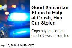 Good Samaritan Stops to Help at Crash, Has Car Stolen