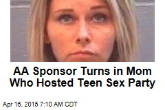 AA Sponsor Turns in Mom Who Hosted Teen Sex Party