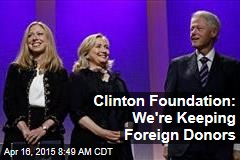 Clinton Foundation: We're Keeping Foreign Donors