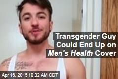 Transgender Guy Could End Up on Men's Health Cover