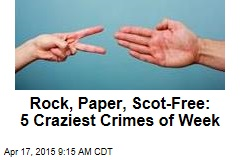 Rock, Paper, Scot-Free 5 Craziest Crimes of Week