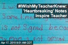 #IWishMyTeacherKnew: 'Heartbreaking' Notes Inspire Teacher