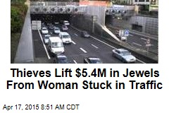 Thieves Lift $5.4M in Jewels From Woman Stuck in Traffic