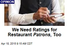 We Need Ratings for Restaurant Patrons , Too