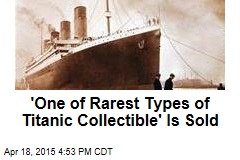'One of Rarest Types of Titanic Collectible' Is Sold