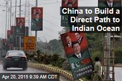 China to Build a Direct Path to Indian Ocean