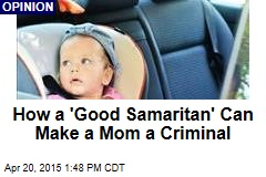 How a 'Good Samaritan' Can Make a Mom a Criminal