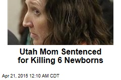 Utah Mom Sentenced for Killing 6 Newborns