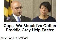Cops: We Should've Gotten Freddie Gray Help Faster