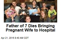 Father of 7 Dies Bringing Pregnant Wife to Hospital