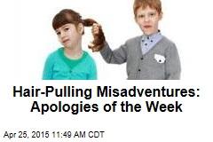 Hair-Pulling Misadventures: Apologies of the Week