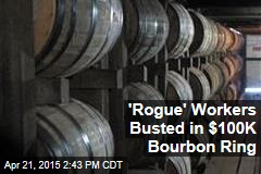 'Rogue' Workers Busted in $100K Bourbon Ring