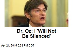 Dr. Oz: I 'Will Not Be Silenced'