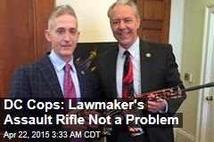 DC Cops: Lawmaker's Assault Rifle Not a Problem