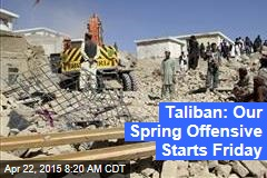 Taliban: Our Spring Offensive Starts Friday