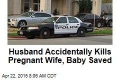 Husband Accidentally Kills Pregnant Wife, Baby Saved