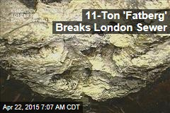 11-Ton 'Fatberg' Breaks London Sewer