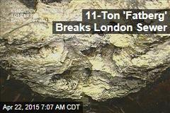 11-Ton 'Fatberg' Breaks London Sewer