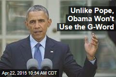 Unlike Pope, Obama Won't Use the G-Word