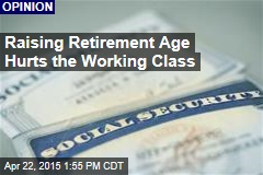 Raising Retirement Age Hurts the Working Class
