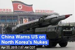 China Warns US on North Korea's Nukes