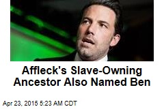 Affleck's Slave-Owning Ancestor Also Named Ben