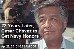 22 Years Later, Cesar Chavez to Get Navy Honors