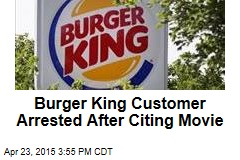 Burger King Customer Arrested After Citing Movie