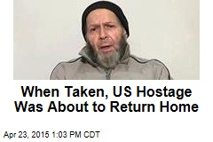 When Taken, US Hostage Was About to Return Home
