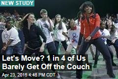 Let's Move? 1 in 4 of Us Barely Get Off the Couch