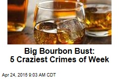Big Bourbon Bust: 5 Craziest Crimes of Week