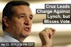 Cruz Leads Charge Against Lynch, but Misses Vote